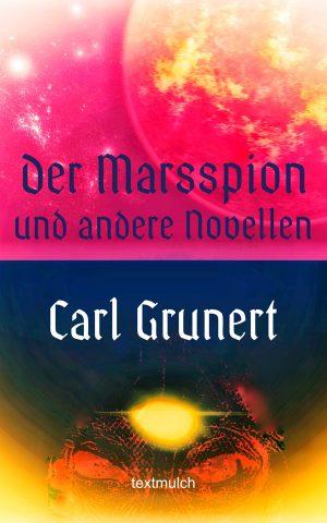 Carl Grunert: Der Marsspion