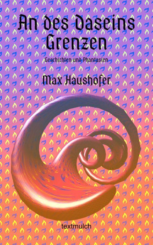 Max Haushofer: An des Daseins Grenzen