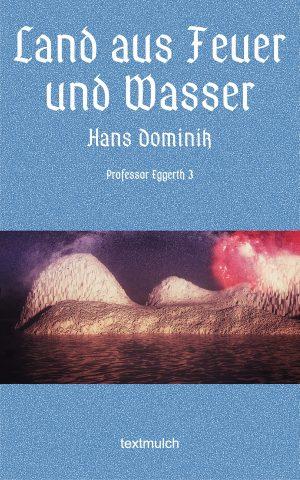 Hans Dominik: Land aus Feuer und Wasser