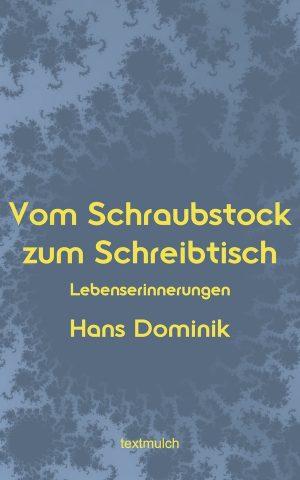 Hans Dominik: Vom Schraubstock zum Schreibtisch