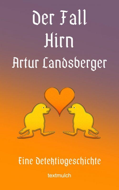 Artur Landsberger: Der Fall Hirn