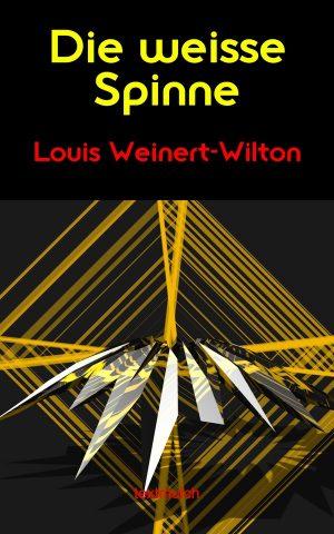 Louis Weinert Wilton: Die weisse Spinne