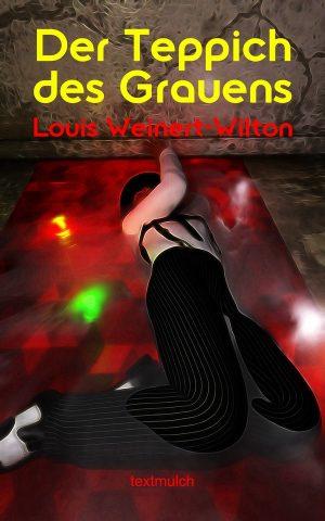 Louis Weinert-Wilton: Der Teppich des Grauens