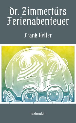 Frank Heller: Dr. zimmertürs Ferienabenteuer