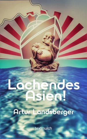 Artur Landsberger: Asien lacht!