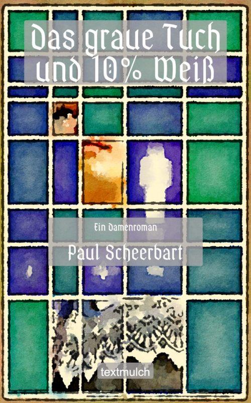 Paul Scheerbart: Das graue Tuch und zehn Prozent Weiß