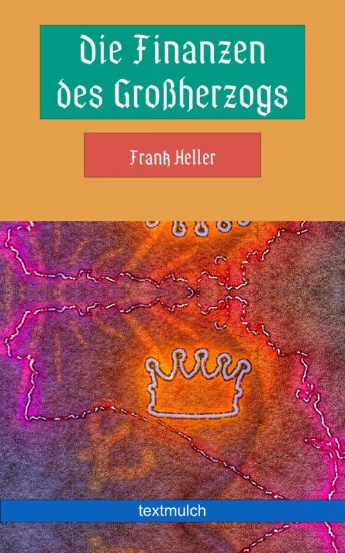 Frank Heller: Die Finanzen des Großherzogs