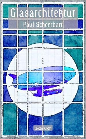 Paul Scheerbart: Glasarchitektur