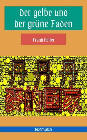 Frank Heller: Der gelbe und der grüne Faden